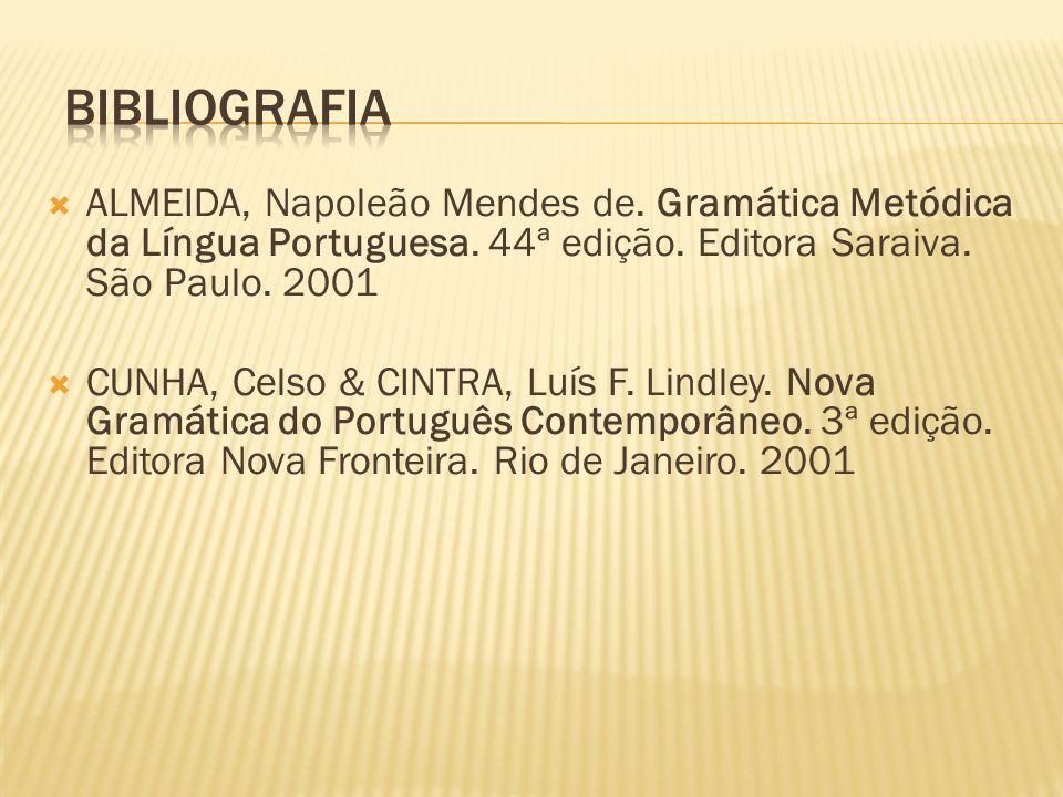 Bibliografia ALMEIDA, Napoleão Mendes de. Gramática Metódica da Língua Portuguesa. 44ª edição. Editora Saraiva. São Paulo. 2001.