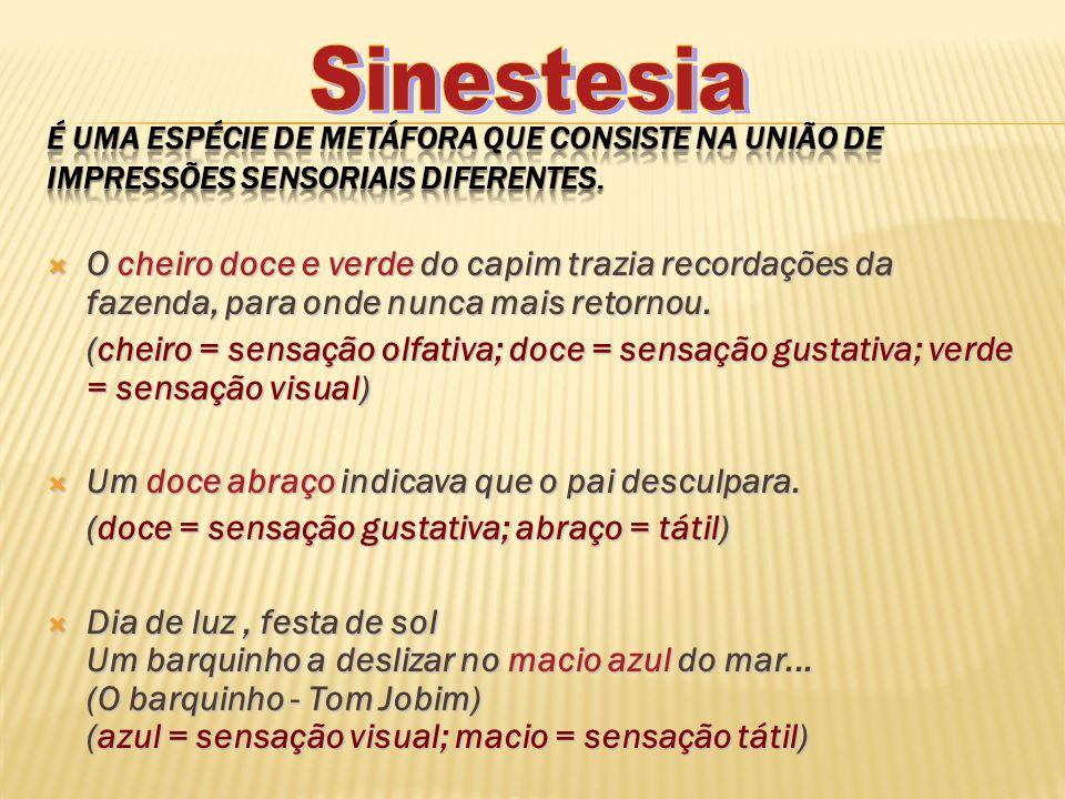 Sinestesia É uma espécie de metáfora que consiste na união de impressões sensoriais diferentes.