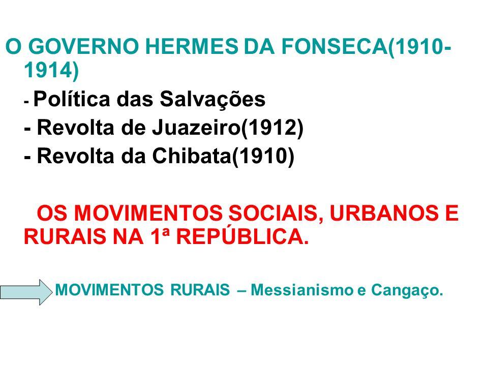 O GOVERNO HERMES DA FONSECA(1910-1914)