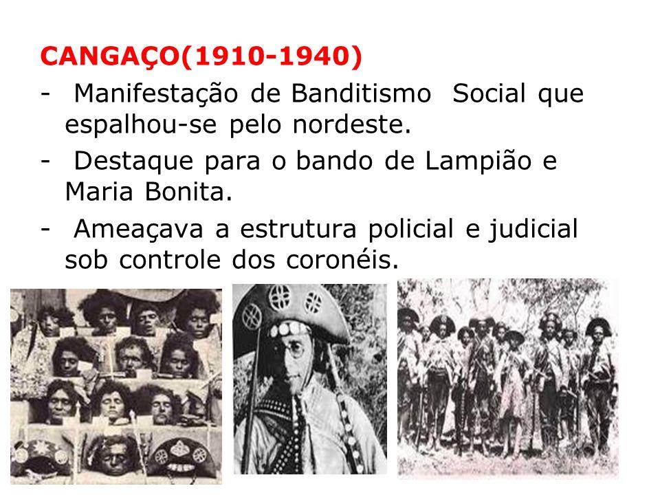CANGAÇO(1910-1940) Manifestação de Banditismo Social que espalhou-se pelo nordeste. Destaque para o bando de Lampião e Maria Bonita.