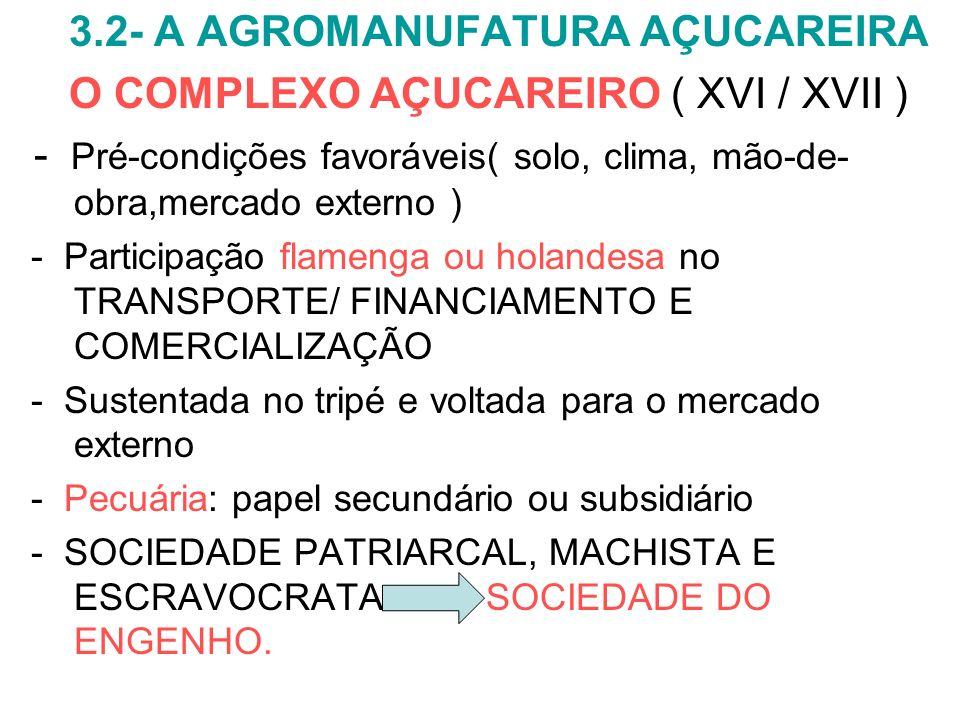 3.2- A AGROMANUFATURA AÇUCAREIRA O COMPLEXO AÇUCAREIRO ( XVI / XVII )