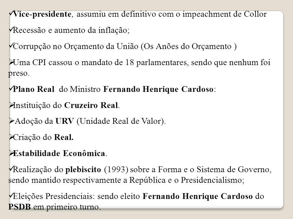Vice-presidente, assumiu em definitivo com o impeachment de Collor