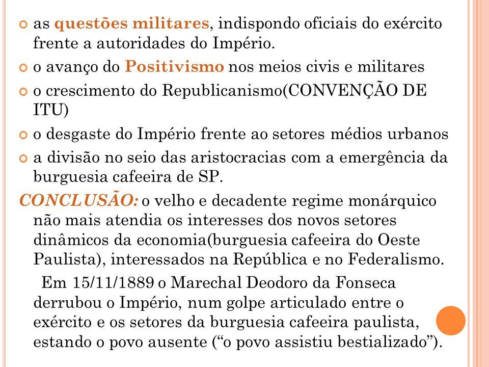 as questões militares, indispondo oficiais do exército frente a autoridades do Império.