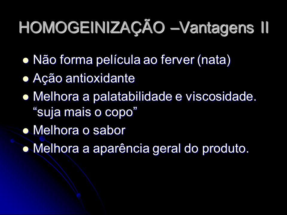 HOMOGEINIZAÇÃO –Vantagens II