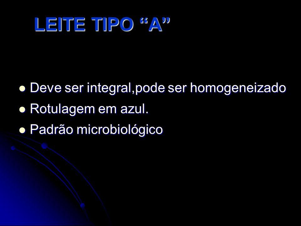 LEITE TIPO A Deve ser integral,pode ser homogeneizado