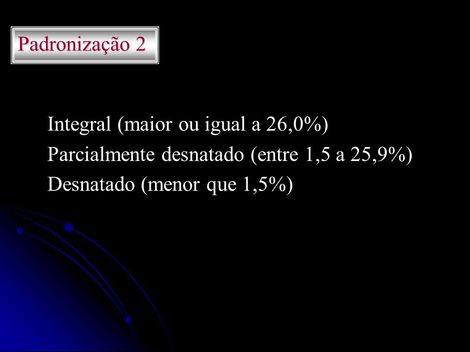Padronização 2 Integral (maior ou igual a 26,0%) Parcialmente desnatado (entre 1,5 a 25,9%) Desnatado (menor que 1,5%)