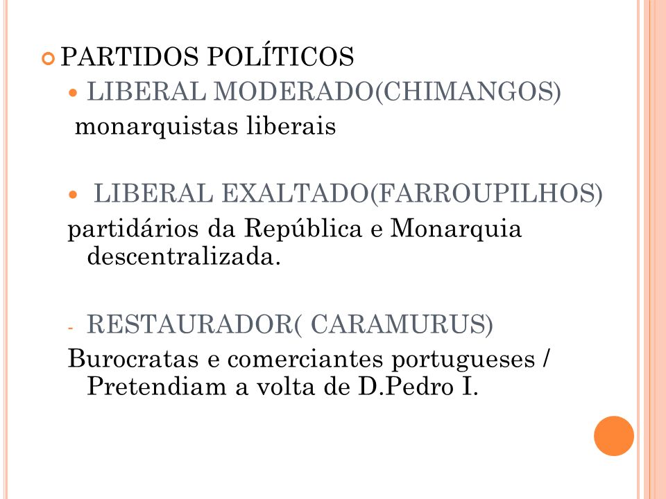PARTIDOS POLÍTICOS LIBERAL MODERADO(CHIMANGOS) monarquistas liberais. LIBERAL EXALTADO(FARROUPILHOS)