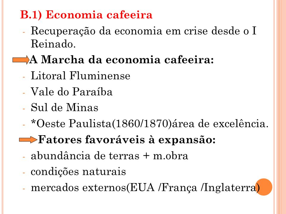 B.1) Economia cafeeira Recuperação da economia em crise desde o I Reinado. A Marcha da economia cafeeira: