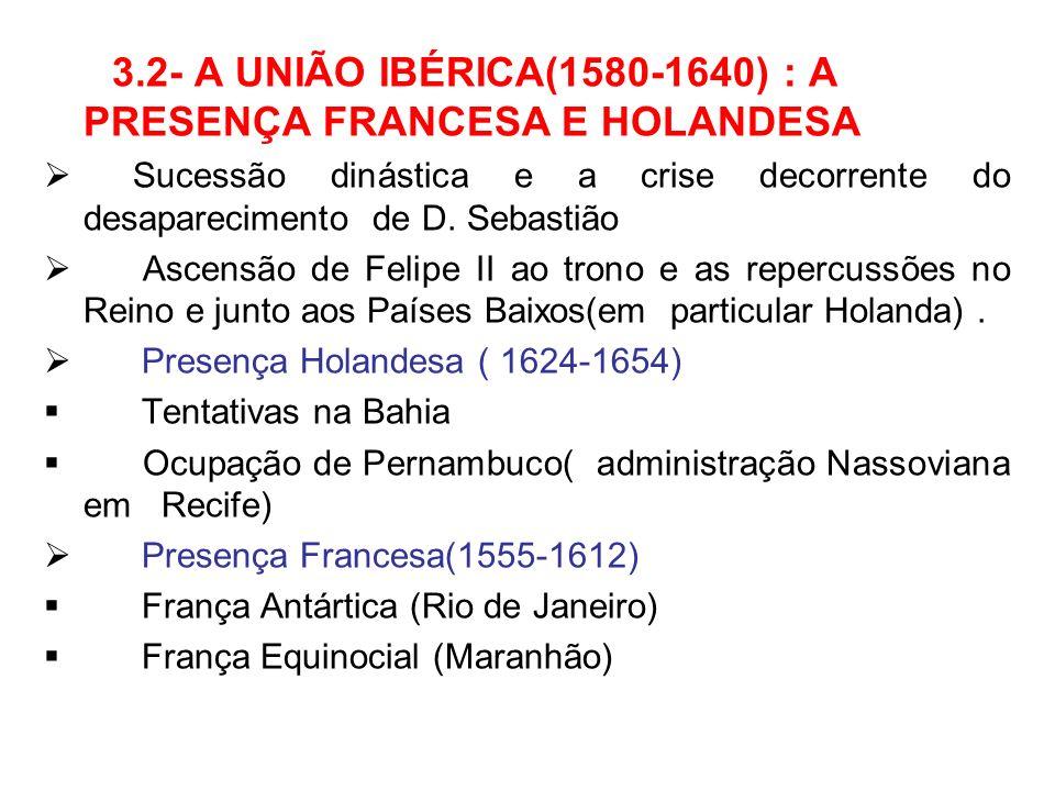 3.2- A UNIÃO IBÉRICA(1580-1640) : A PRESENÇA FRANCESA E HOLANDESA