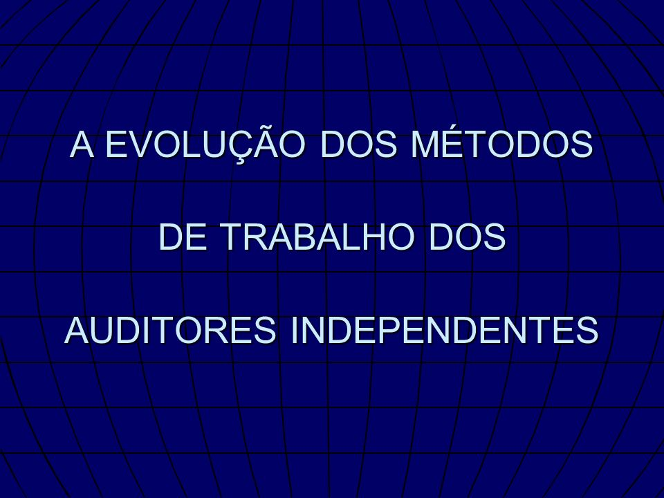 A EVOLUÇÃO DOS MÉTODOS DE TRABALHO DOS AUDITORES INDEPENDENTES