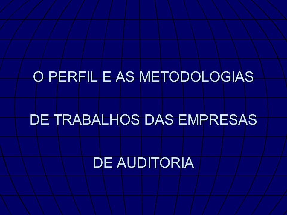 O PERFIL E AS METODOLOGIAS DE TRABALHOS DAS EMPRESAS DE AUDITORIA
