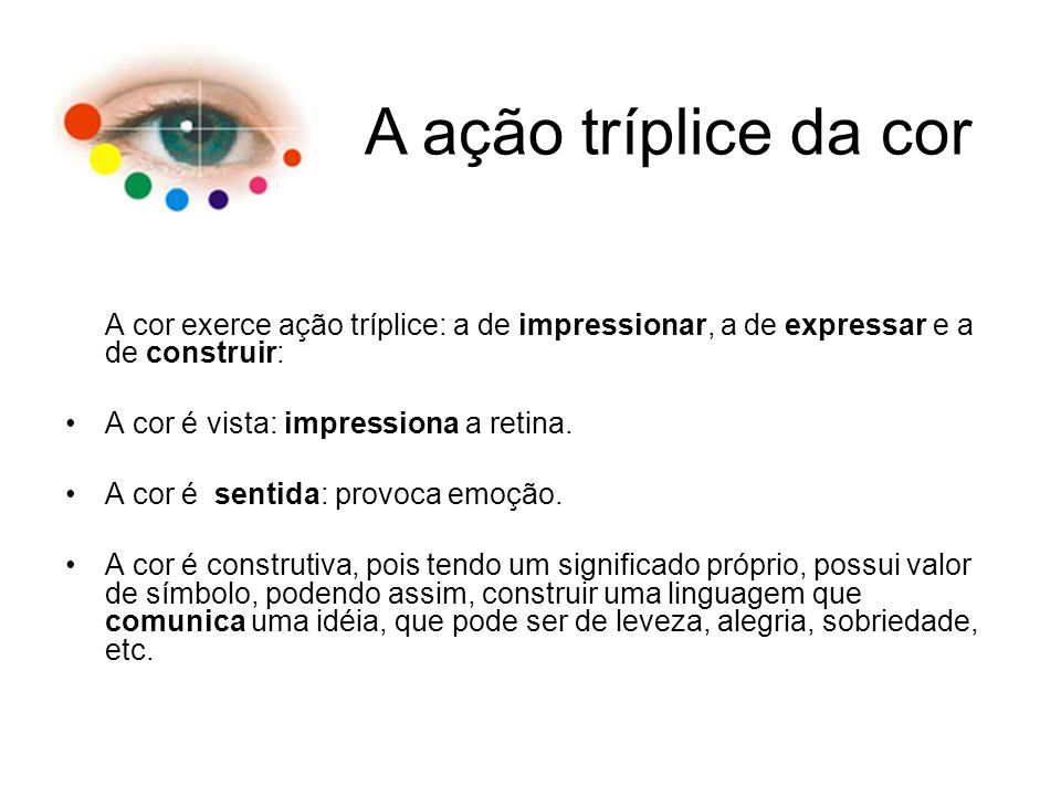 A ação tríplice da cor A cor é vista: impressiona a retina.