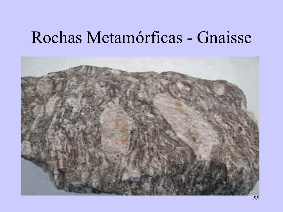 Rochas Metamórficas - Gnaisse