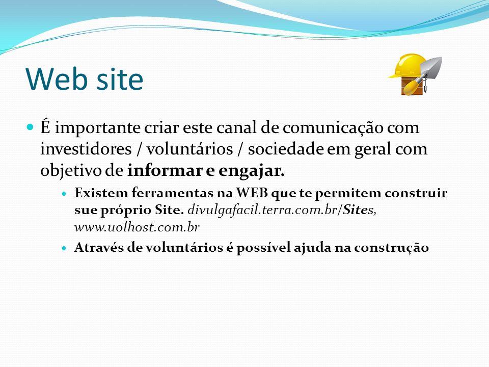 Web site É importante criar este canal de comunicação com investidores / voluntários / sociedade em geral com objetivo de informar e engajar.
