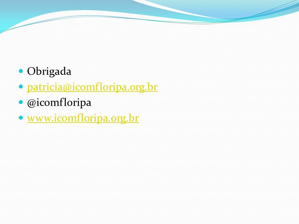 Obrigada patricia@icomfloripa.org.br @icomfloripa www.icomfloripa.org.br