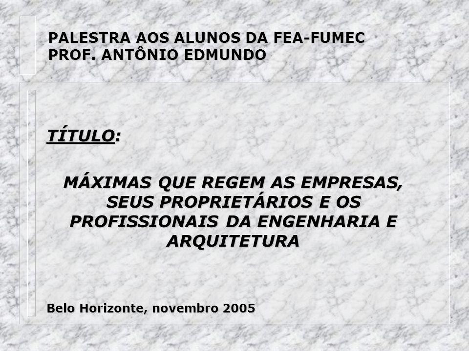 PALESTRA AOS ALUNOS DA FEA-FUMEC PROF. ANTÔNIO EDMUNDO