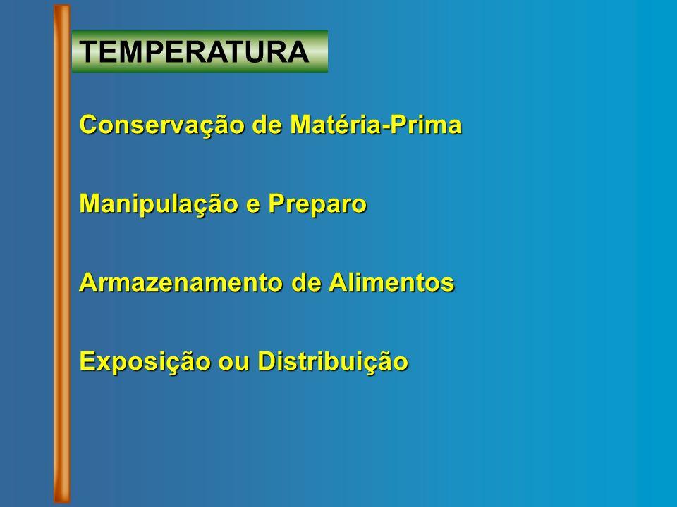 TEMPERATURA Conservação de Matéria-Prima Manipulação e Preparo