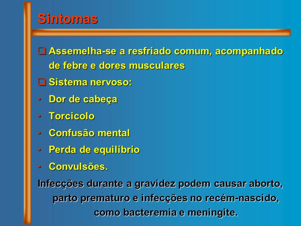 Sintomas Assemelha-se a resfriado comum, acompanhado de febre e dores musculares. Sistema nervoso: