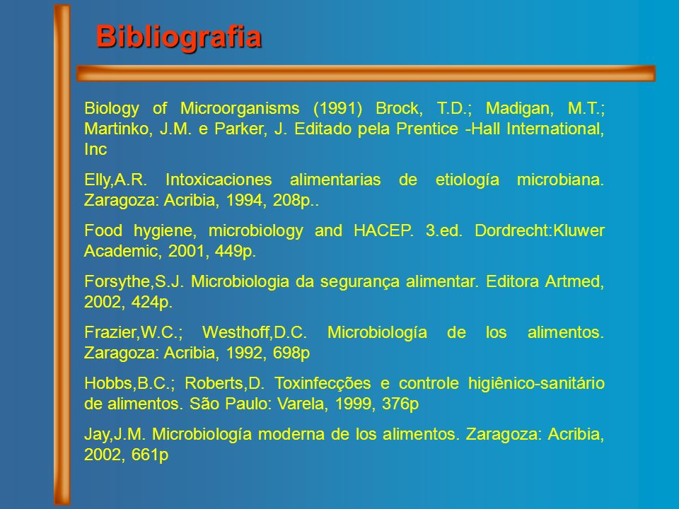 Bibliografia Biology of Microorganisms (1991) Brock, T.D.; Madigan, M.T.; Martinko, J.M. e Parker, J. Editado pela Prentice -Hall International, Inc.