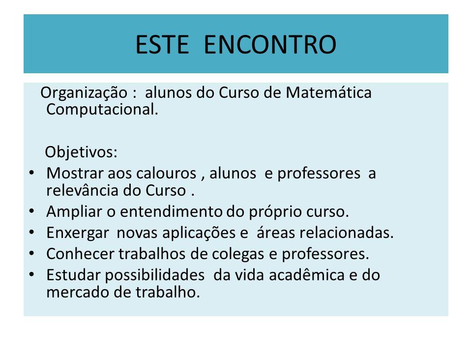 ESTE ENCONTRO Organização : alunos do Curso de Matemática Computacional. Objetivos: