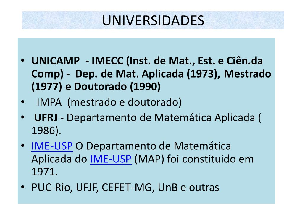 UNIVERSIDADES UNICAMP - IMECC (Inst. de Mat., Est. e Ciên.da Comp) - Dep. de Mat. Aplicada (1973), Mestrado (1977) e Doutorado (1990)