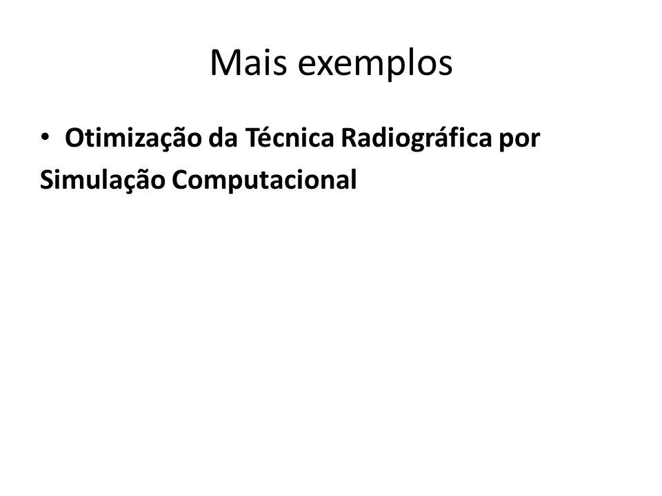 Mais exemplos Otimização da Técnica Radiográfica por
