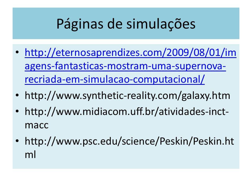 Páginas de simulações http://eternosaprendizes.com/2009/08/01/imagens-fantasticas-mostram-uma-supernova-recriada-em-simulacao-computacional/