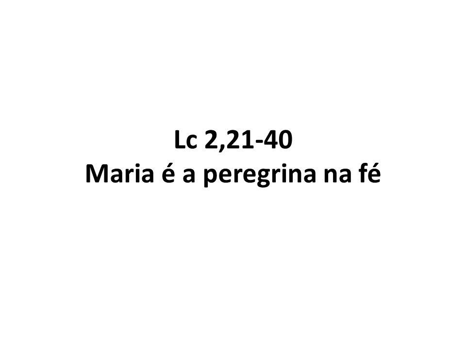 Lc 2,21-40 Maria é a peregrina na fé