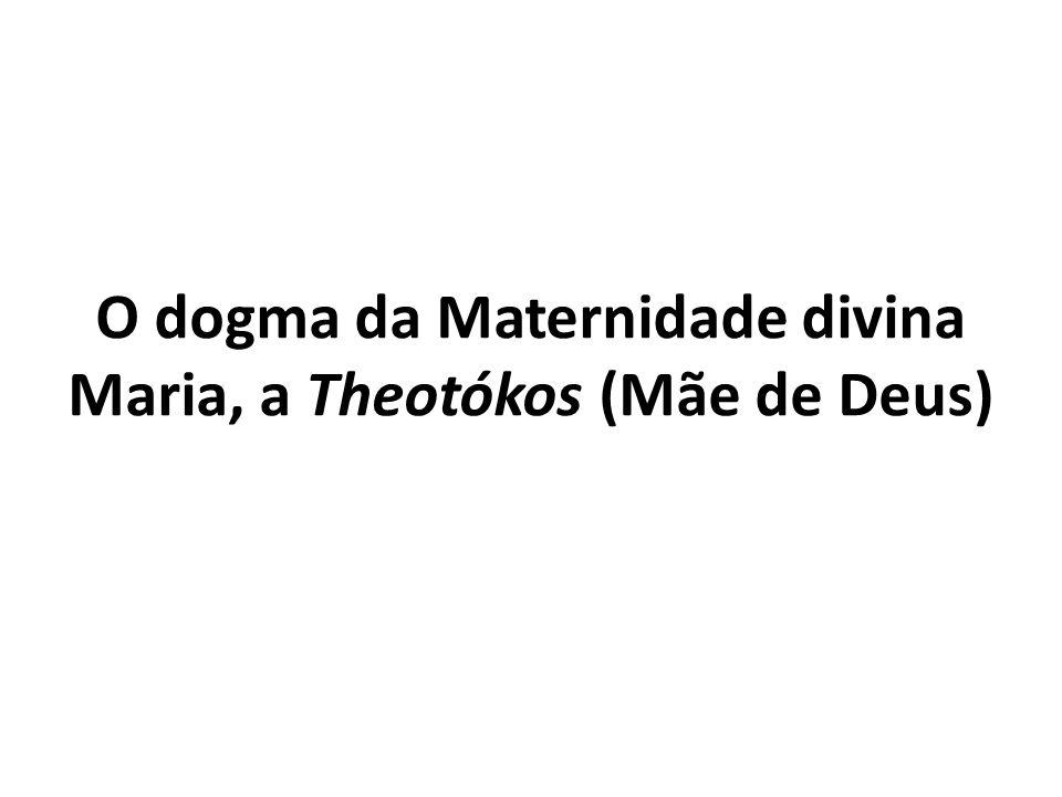 O dogma da Maternidade divina Maria, a Theotókos (Mãe de Deus)