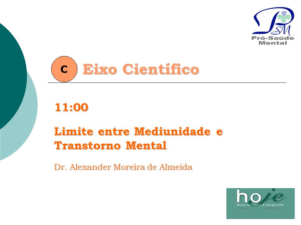 Eixo Científico 11:00 Limite entre Mediunidade e Transtorno Mental C
