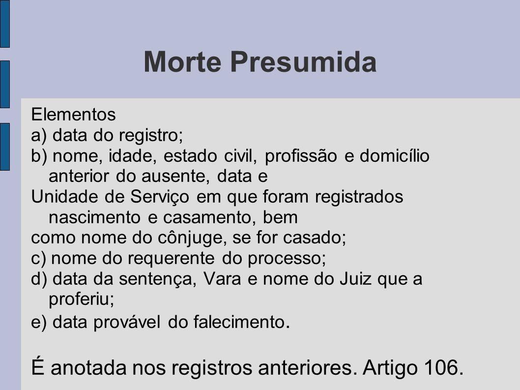 Morte Presumida É anotada nos registros anteriores. Artigo 106.