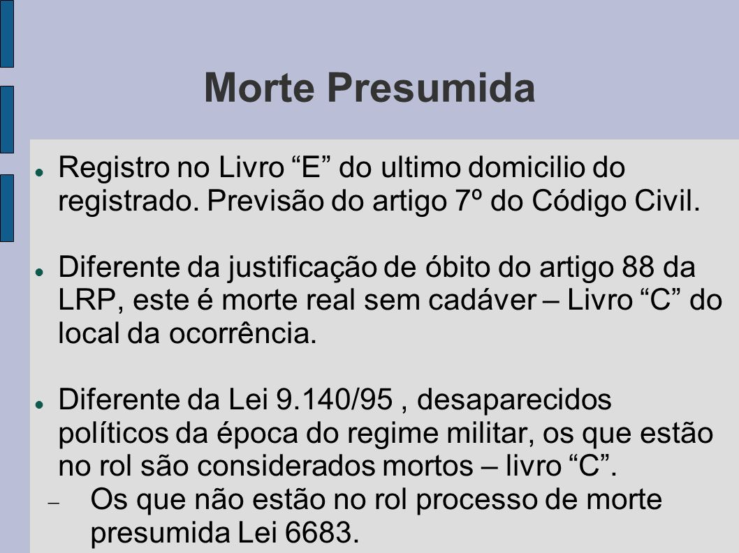Morte Presumida Registro no Livro E do ultimo domicilio do registrado. Previsão do artigo 7º do Código Civil.