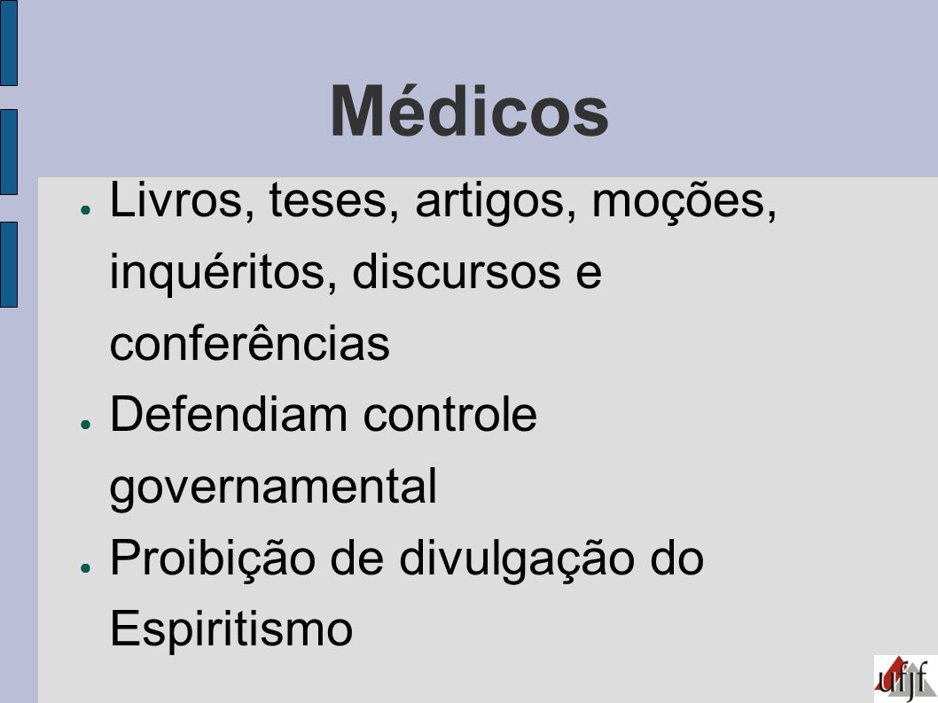 Médicos Livros, teses, artigos, moções, inquéritos, discursos e conferências. Defendiam controle governamental.