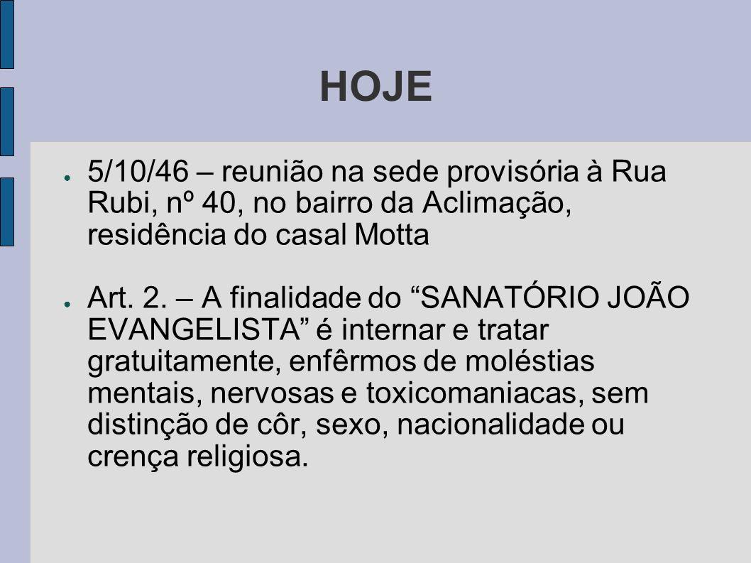 HOJE 5/10/46 – reunião na sede provisória à Rua Rubi, nº 40, no bairro da Aclimação, residência do casal Motta.