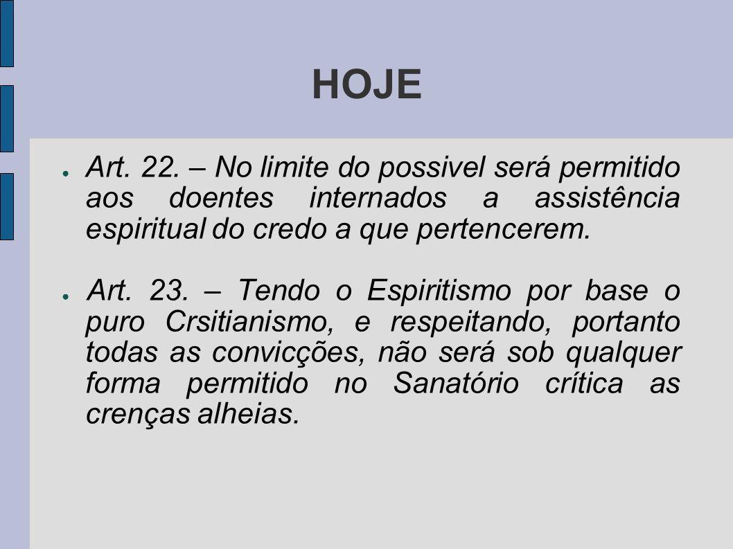 HOJE Art. 22. – No limite do possivel será permitido aos doentes internados a assistência espiritual do credo a que pertencerem.