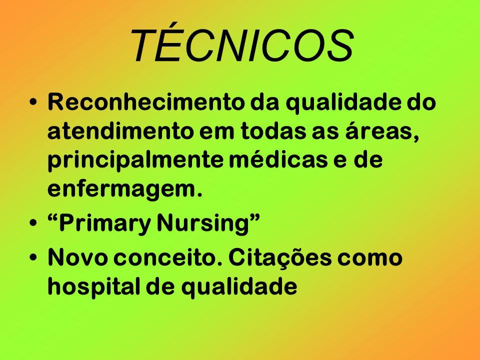 TÉCNICOSReconhecimento da qualidade do atendimento em todas as áreas, principalmente médicas e de enfermagem.