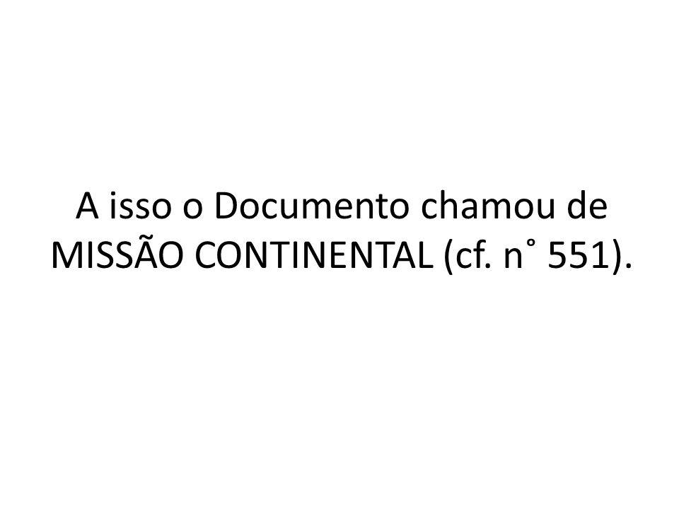 A isso o Documento chamou de MISSÃO CONTINENTAL (cf. n˚ 551).
