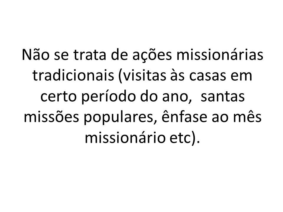 Não se trata de ações missionárias tradicionais (visitas às casas em certo período do ano, santas missões populares, ênfase ao mês missionário etc).