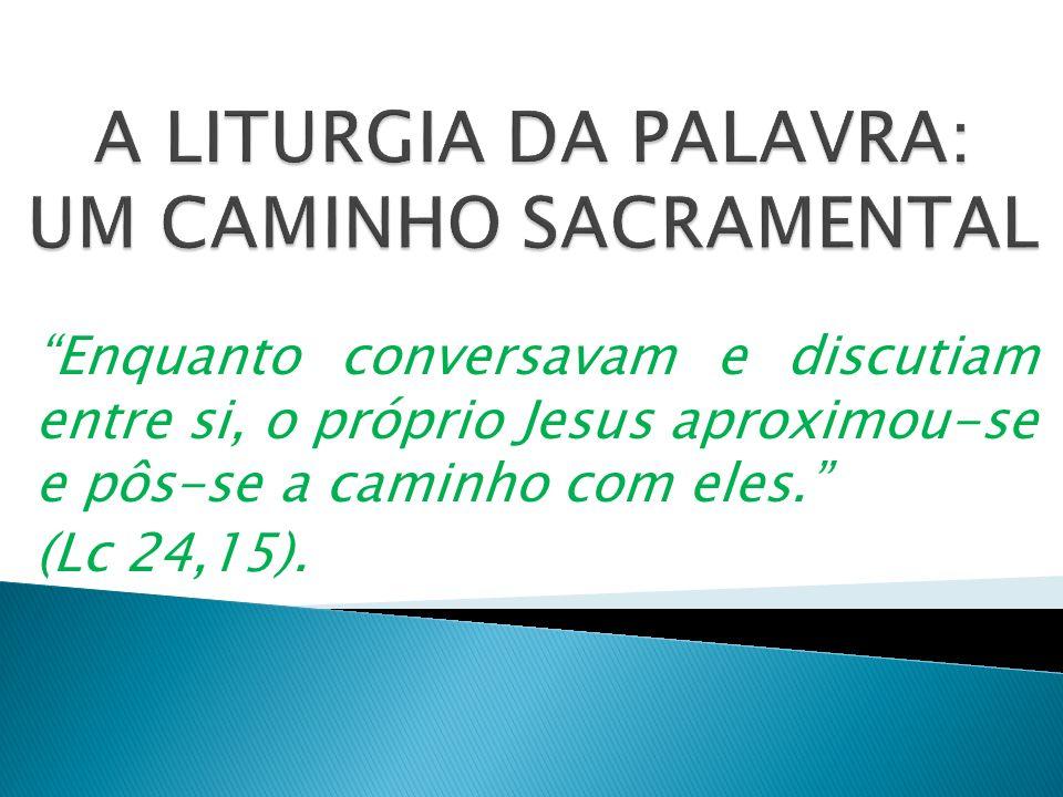 A LITURGIA DA PALAVRA: UM CAMINHO SACRAMENTAL