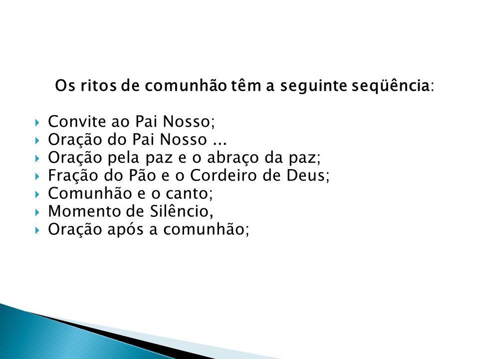 Os ritos de comunhão têm a seguinte seqüência: