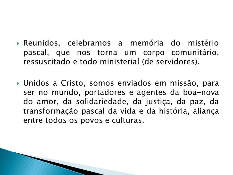 Reunidos, celebramos a memória do mistério pascal, que nos torna um corpo comunitário, ressuscitado e todo ministerial (de servidores).