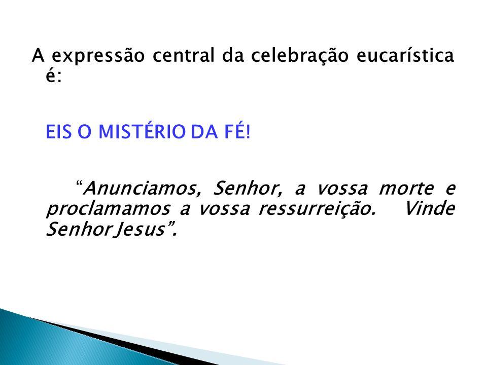 A expressão central da celebração eucarística é: