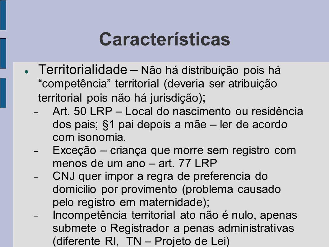 Características Territorialidade – Não há distribuição pois há competência territorial (deveria ser atribuição territorial pois não há jurisdição);