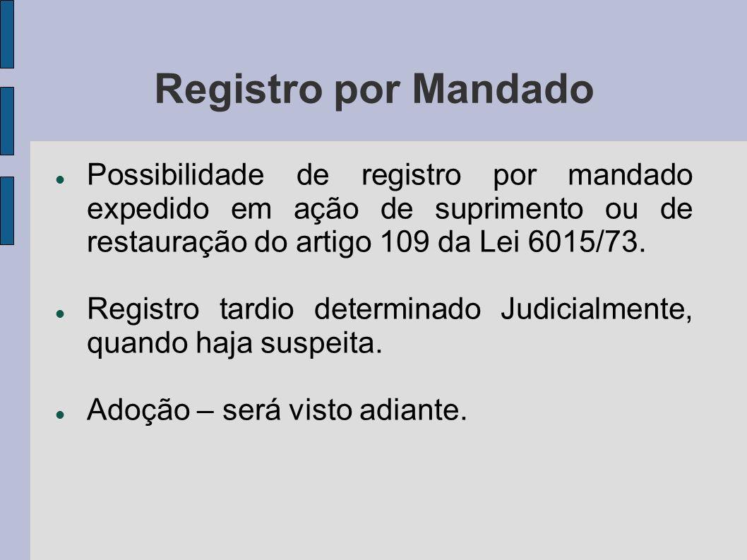 Registro por Mandado Possibilidade de registro por mandado expedido em ação de suprimento ou de restauração do artigo 109 da Lei 6015/73.