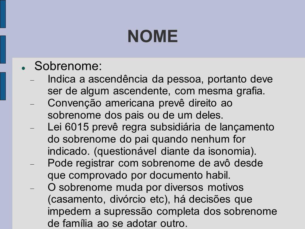 NOME Sobrenome: Indica a ascendência da pessoa, portanto deve ser de algum ascendente, com mesma grafia.
