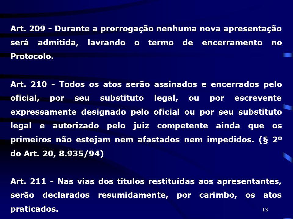 Art. 209 - Durante a prorrogação nenhuma nova apresentação será admitida, lavrando o termo de encerramento no Protocolo.