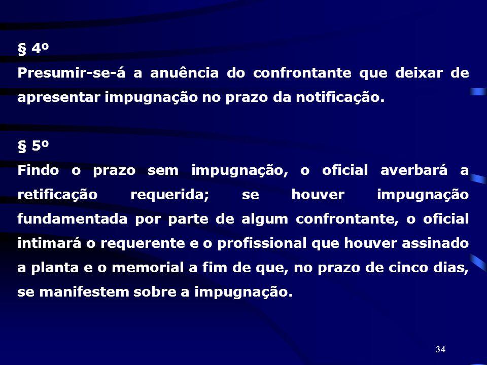 § 4º Presumir-se-á a anuência do confrontante que deixar de apresentar impugnação no prazo da notificação.