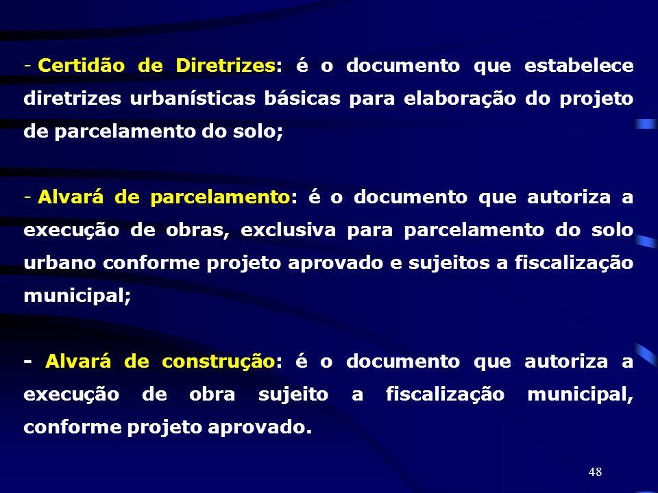 Certidão de Diretrizes: é o documento que estabelece diretrizes urbanísticas básicas para elaboração do projeto de parcelamento do solo;