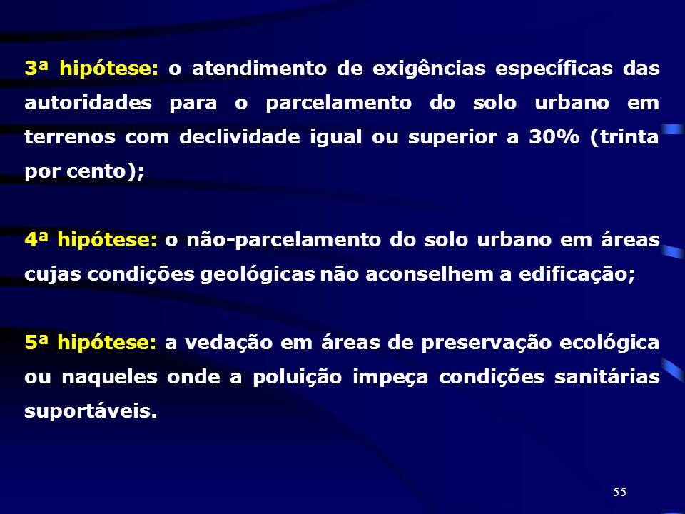 3ª hipótese: o atendimento de exigências específicas das autoridades para o parcelamento do solo urbano em terrenos com declividade igual ou superior a 30% (trinta por cento);