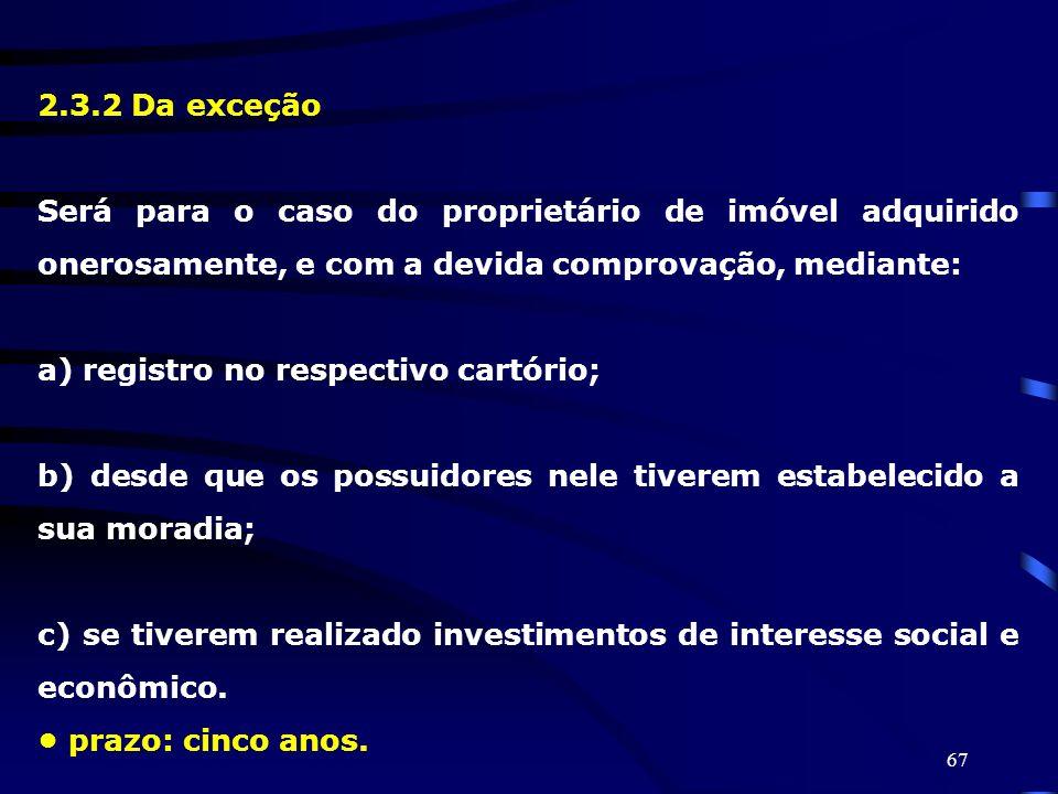 2.3.2 Da exceçãoSerá para o caso do proprietário de imóvel adquirido onerosamente, e com a devida comprovação, mediante: